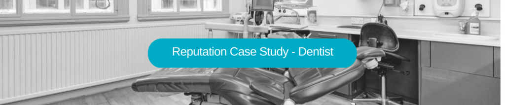 Reputation management Case Study london dentist